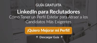 Descarga Guía LinkedIn para Reclutadores: Cómo Tener un Perfil Estelar para Atraer a los Candidatos Más Exigentes