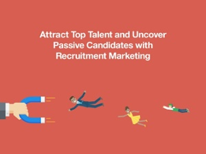 Attract top talent and uncover passive candidates with recruitment marketing