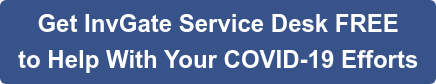Get InvGate Service Desk FREE  to Help With Your COVID-19 Efforts