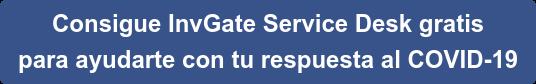 Consigue InvGate Service Desk gratis  para ayudarte con tu respuesta al COVID-19