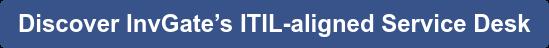 Discover InvGate's ITIL-aligned Service Desk