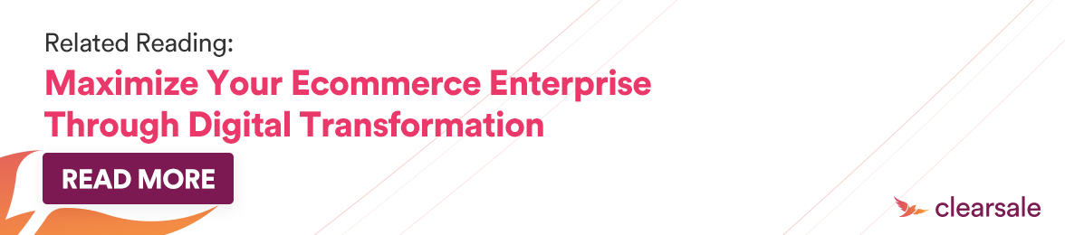 Related Reading: maximize your ecommerce enterprise through digital transformation