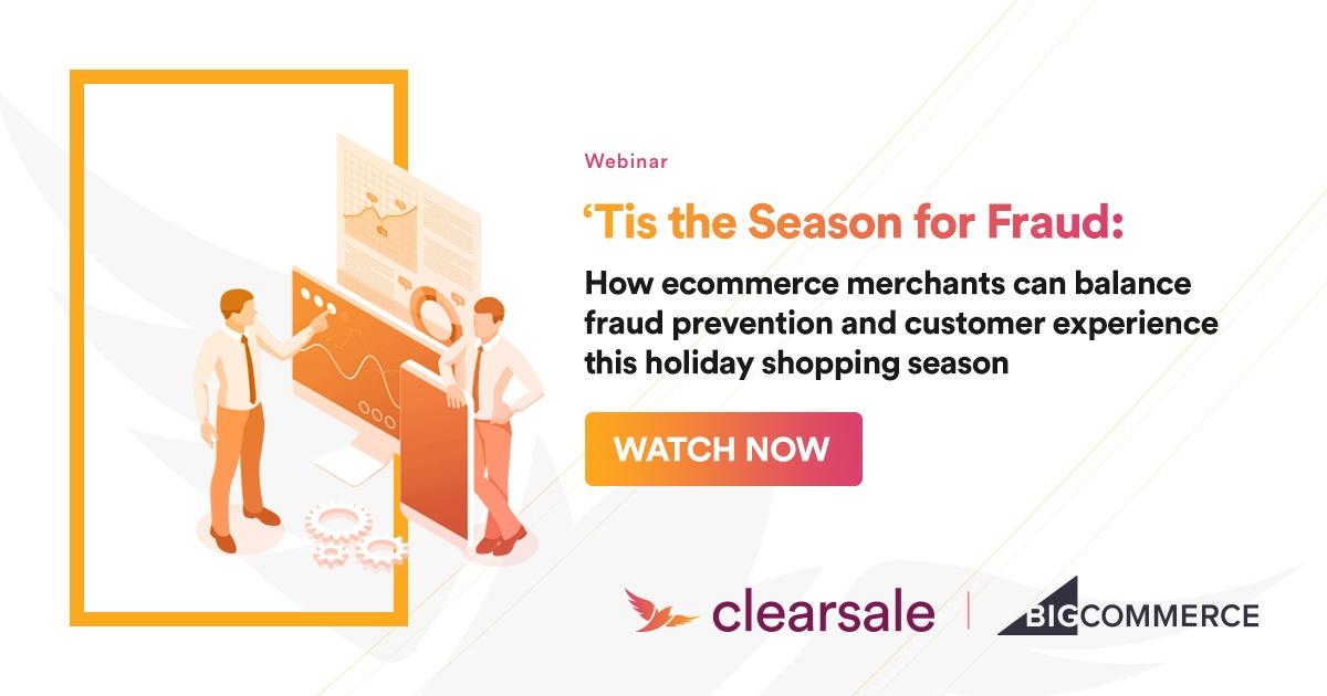 Webinar ClearSale Bigcommerce - 'Tis the Season for Fraud