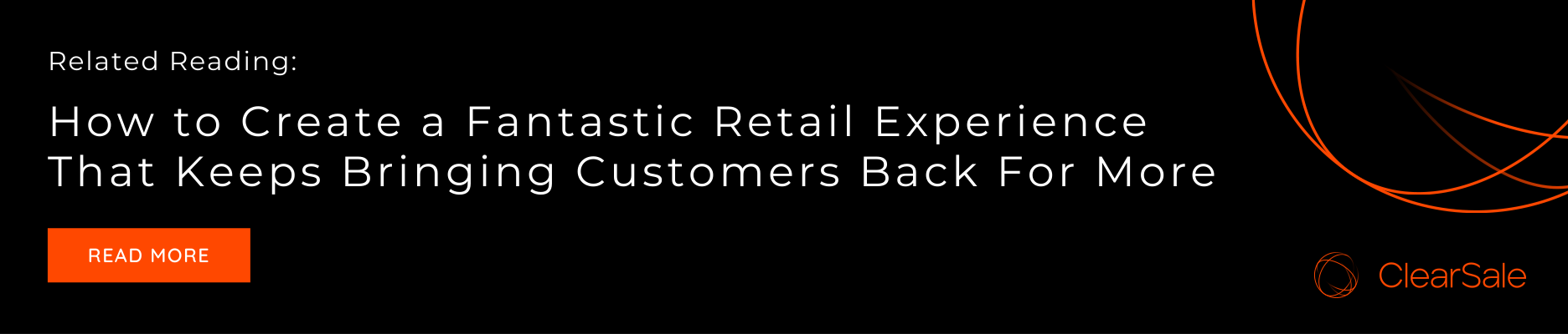 Related Reading: How to Create a Fantastic Retail Experience That Keeps Bringing Customers Back For More