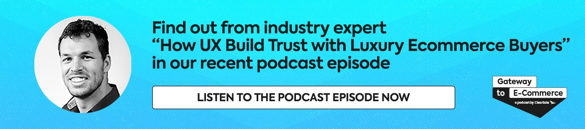 """Find out from industry experts """"How UX Build Trust with Luxury Ecommerce Buyers"""" in our recent podcast episode. Liste now!"""