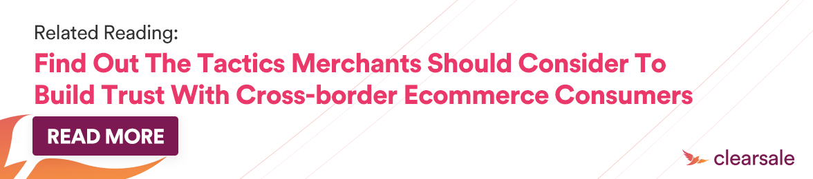 Find out the tactics merchants should consider to build trust with cross-border ecommerce consumers