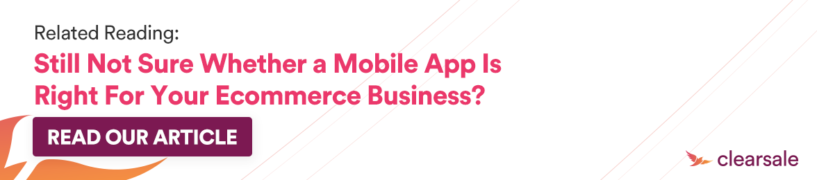 CTA - Still not sure whether a mobile app is right for your ecommerce business?