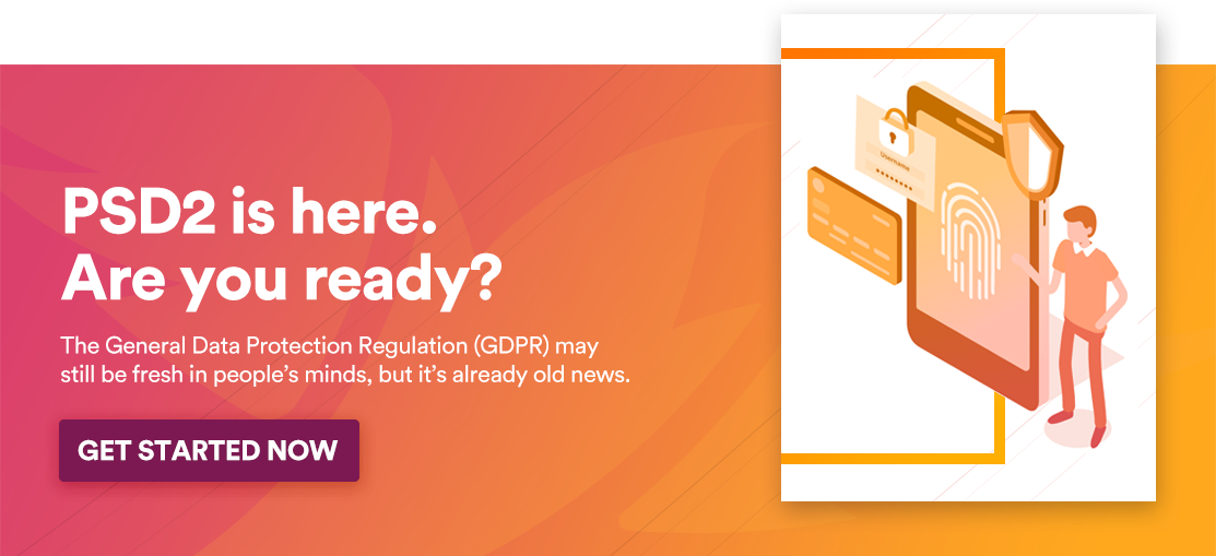 PSD2 is here. Are you ready? Get Started Now