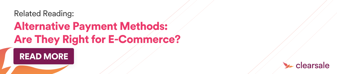 Related Reading: Alternative Payment Methods: Are They Right for E-Commerce?