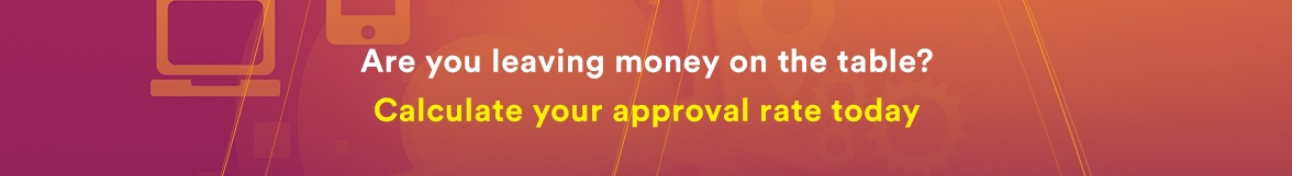 Are you leavnig money on the table? Calculate your approval rate today