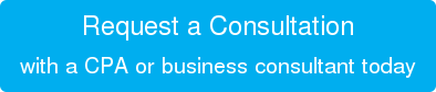 Request a Consultation with a CPA or business consultant today