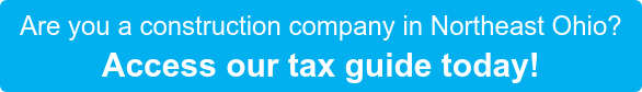 Are you a construction company in Northeast Ohio? Access our tax guide today!
