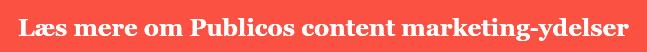 Læs mere om Publicos content marketing-ydelser