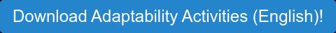 Download Adaptability Activities (English)!