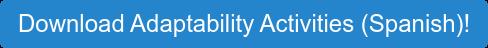 Download Adaptability Activities (Spanish)!