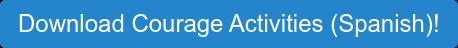 Download Courage Activities (Spanish)!