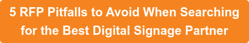 5 RFP Pitfalls to Avoid When Searching for the Best Digital Signage Partner