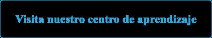 Visita nuestro centro de aprendizaje