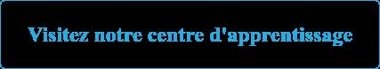 Visitez notre centre d'apprentissage