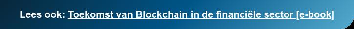 Lees ook: Toekomst van Blockchain in de financiële sector [e-book]