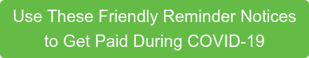 Use These Friendly Reminder Notices  to Get Paid During COVID-19