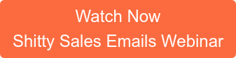 Watch Now Shitty Sales Emails Webinar