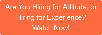 Are You Hiring for Attitude, or Hiring for Experience? Watch Now!