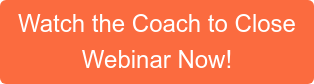 Watch the Coach to Close Webinar Now!