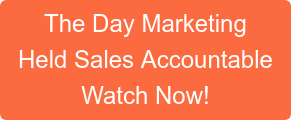 The Day Marketing Held Sales Accountable Watch Now!