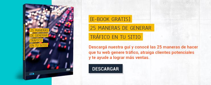 DESCARGÁ TU EBOOK:  25 MANERAS DE GENERAR TRÁFICO EN TU SITIO