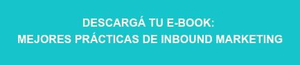DESCARGÁ TU E-BOOK:   MEJORES PRÁCTICAS DE INBOUND MARKETING