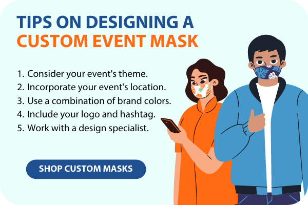 When designing event masks, consider your theme, use brand colors, print your logo and hashtag and work with a design specialist.