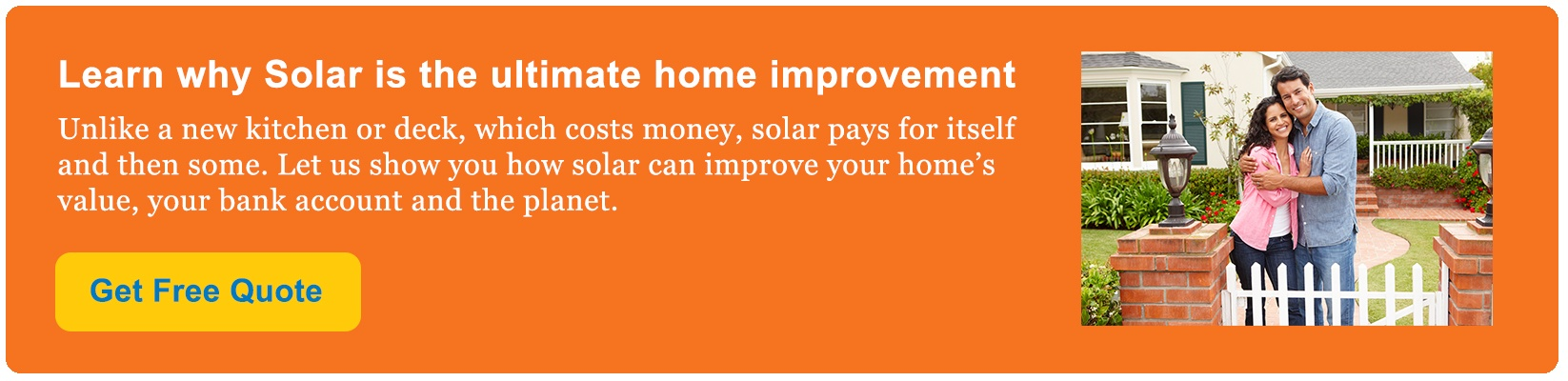 Learn why solar is the ultimate home improvement. Let us show you how solar can improve your home's value, your bank account and the planet.