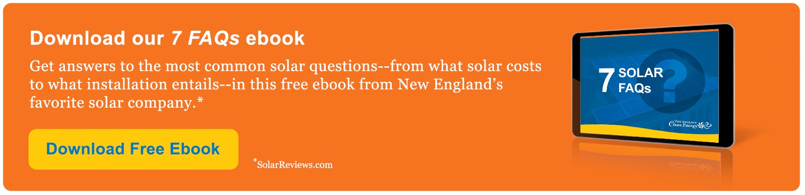 Download our 7 FAQs ebook to get answers to the most common solar questions in this free ebook from New England's favorite solar company.