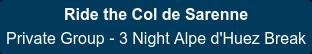Ride the Col de Sarenne Private Group - 3 Night Alpe d'Huez Break