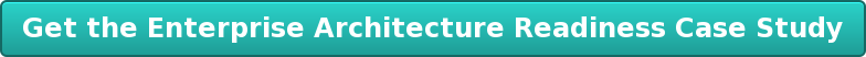 Get theEnterprise Architecture ReadinessCase Study