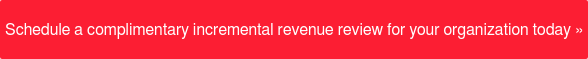 Schedule a complimentary incremental revenue review for your organization  today»