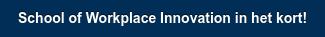 School of Workplace Innovation in het kort!