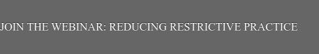 Join the webinar: reducing restrictive practice