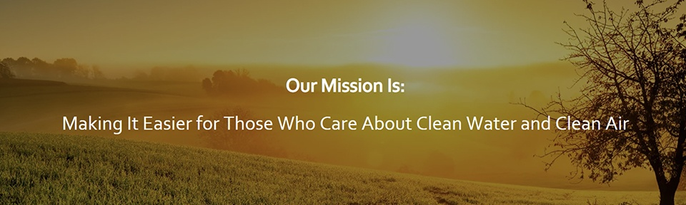 Our Mission Is: Making It Easier for Those Who Care About Clean Water and Clean Air