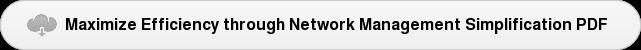 Maximize Efficiencythrough Network Management Simplification PDF
