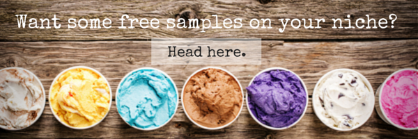 Want some free samples on your niche? Head here.