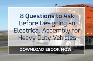8 Questions to Ask Before Designing an Electrical Assembly for Heavy Duty Vehicles