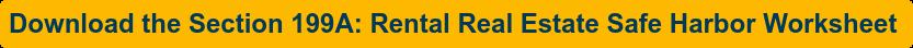 Download theSection 199A: Rental Real Estate Safe Harbor Worksheet