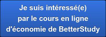 Je suis intéressé(e) par le cours en ligne d'économie de BetterStudy