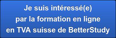 Je suis intéressé(e) par la formation en ligne en TVA suissede BetterStudy