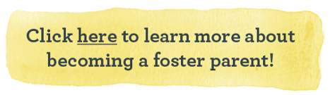 Click here to learn more about becoming a foster parent!