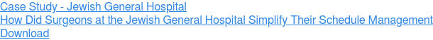 Case Study - Jewish General Hospital  How Did Surgeons at the Jewish General Hospital Simplify Their Schedule  Management Download