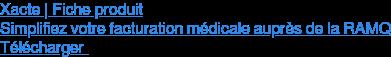 Xacte | Fiche produit  Simplifiez votre facturation médicale auprès de la RAMQ Télécharger