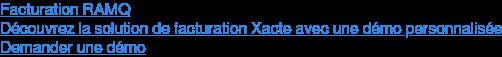 Facturation RAMQ  Découvrez la solution de facturation Xacte avec une démo personnalisée Demander une démo